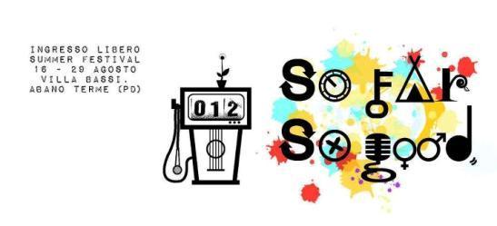 dal 16 al 29 agosto al Parco di Villa Bassi di Abano Terme: So Far So Good Festival 2012!