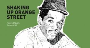 Shaking Up Orange Street / Podcast #9 (rocksteady)