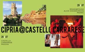 venerdì 26 luglio 2019: Cipria @ Castello Carrarese, Padova