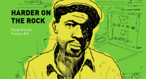 Harder On The Rock / Podcast #12 (rocksteady, early reggae, roots)